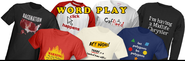 Word play designs on t-shirts, mugs, tiles, tones and more giftshop goodies